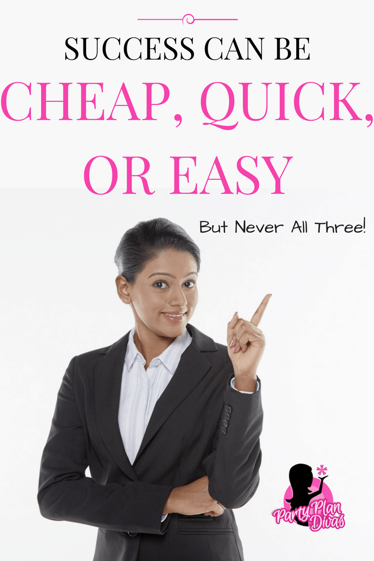 Success can be Cheap, Quick, or Easy – Never all three!
