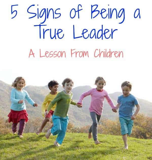 Signs Of Being A True Leader – A Lesson From Children