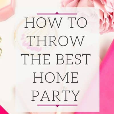 How To Throw The Best Direct Sales Home Party